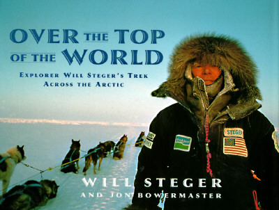 Image for OVER THE TOP OF THE WORLD EXPLORER WILL STEGER'S TREK ACROSS THE ARCTIC
