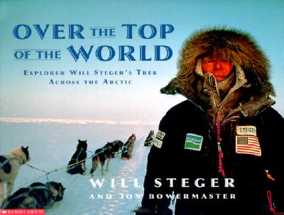 Image for Over the Top of the World: Explorer Will Steger's Trek Across the Arctic