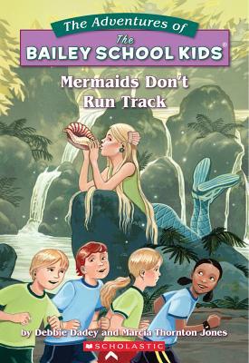 Mermaids Don't Run Track (Bailey School Kids, No. 26), Dadey, Debbie; Jones, Marcia Thornton; Jones, Marcia T.