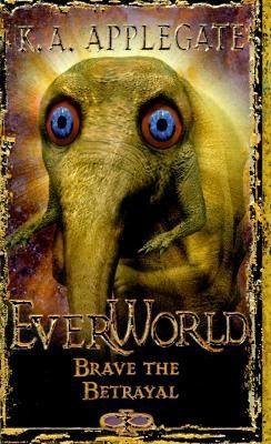 Everworld #08: Brave The Betrayal (Everworld), K.A. APPLEGATE