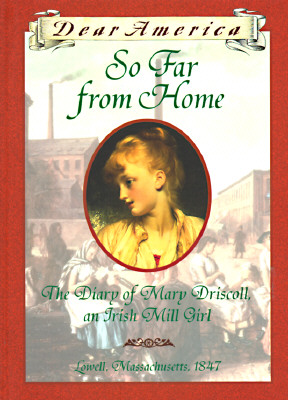 Image for So Far From Home: The Diary of Mary Driscoll, An Irish Mill Girl, Lowell, Massachusetts, 1847 (Dear America Series)