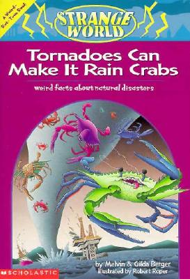 Image for Tornadoes Can Make It Rain Crabs: Weird Facts About the World's Worst Disasters A Weird-But-True Book