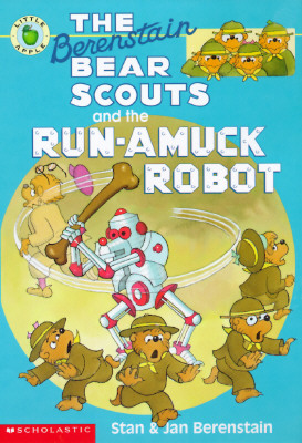The Berenstain Bear Scouts and the Run-amuck Robot (Berenstain Bear Scouts) Stan Berenstain; Jan Berenstain and Mike Berenstain
