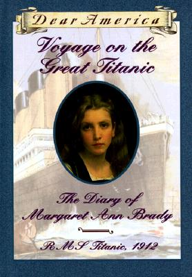 Voyage on the Great Titanic: The Diary of Margaret Ann Brady, R.M.S. Titanic 1912 (Dear America Series), Ellen Emerson White