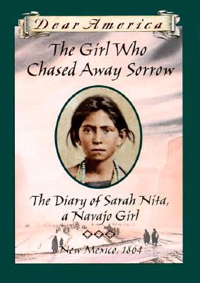 Image for The Girl Who Chased Away Sorrow: The Diary of Sarah Nita, a Navajo Girl, New Mexico, 1864 (Dear America)