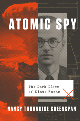 Image for Atomic Spy: The Dark Lives of Klaus Fuchs