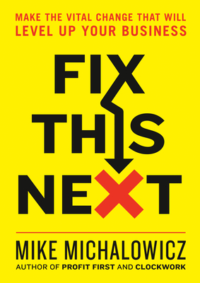 Image for FIX THIS NEXT: MAKE THE VITAL CHANGE THAT WILL LEVEL UP YOUR BUSINESS