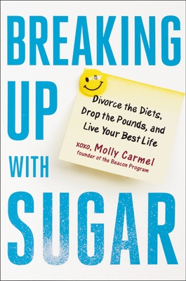 Image for BREAKING UP WITH SUGAR: A PLAN TO DIVORCE THE DIETS, DROP THE POUNDS, AND LIVE YOUR BEST LIFE