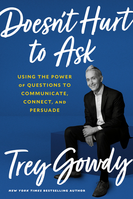 Image for DOESN'T HURT TO ASK: USING THE POWER OF QUESTIONS TO COMMUNICATE, CONNECT, AND PERSUADE