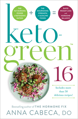 Image for Keto-Green 16: The Fat-Burning Power of Ketogenic Eating + The Nourishing Strength of Alkaline Foods = Rapid Weight Loss and Hormone Balance