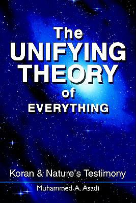 The Unifying Theory of Everything: Koran & Nature's Testimony, Asadi, Muhammed