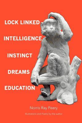 Lock Linked Intelligence - Instinct - Dreams - Education, Norris Ray Peery