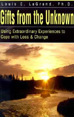 Image for Gifts from the Unknown: Using Extraordinary Experiences to Cope with Loss & Change