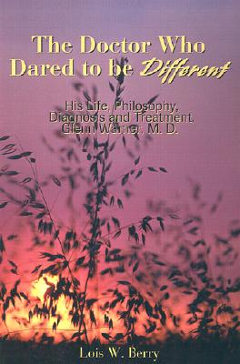 Image for The Doctor Who Dared to Be Different: His Life, Philosophy, Diagnosis and Treatment, Glenn Warner, M. D
