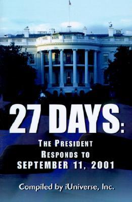 27 Days: The President Responds to September 11, 2001, Inc., iUniverse,
