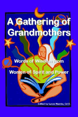 Image for A Gathering of Grandmothers: Words of Wisdom from Women of Spirit and Power
