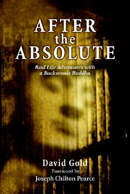 Image for AFTER the ABSOLUTE: Real Life Adventures With A Backwoods Buddha