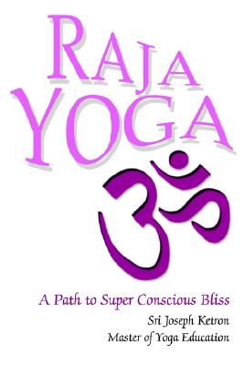 Image for Raja Yoga: A Path to Super Conscious Bliss