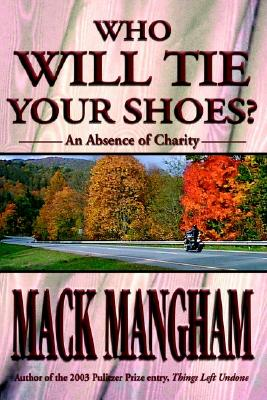 Image for Who Will Tie Your Shoes?: An Absence of Charity