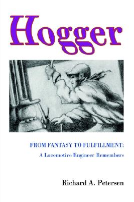 Image for Hogger: From Fantasy To Fulfillment: A Locomotive Engineer Remembers