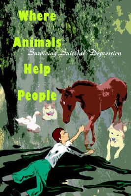 Where Animals Help People: Surviving Suicidal Depression, Marshall  DVM, James