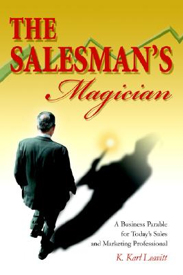 The Salesman's Magician: A Business Parable for Today's Sales and Marketing Professional, Leavitt, K.