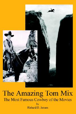 Image for The Amazing Tom Mix: The Most Famous Cowboy of the Movies