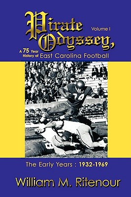 Pirate Odyssey, A 75 Year History of East Carolina Football Volume I: The Early Years : 1932-1969, Ritenour, William