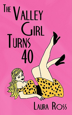 The Valley Girl Turns 40, Ross, laura