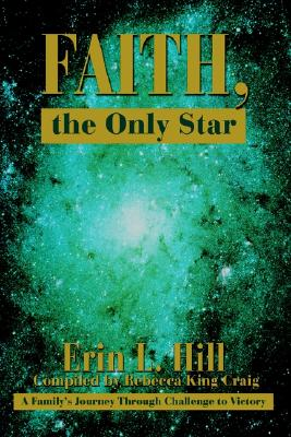 Image for Faith, the Only Star: A Family's Journey Through Challenge to Victory