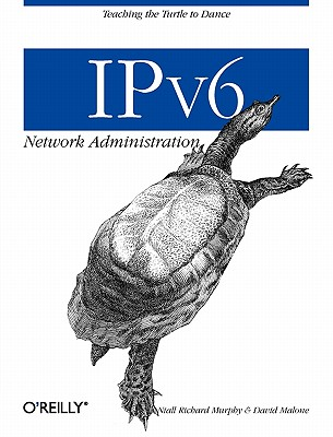 Image for IPv6 Network Administration: Teaching the Turtle to Dance