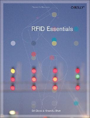 RFID Essentials (Theory in Practice (O'Reilly)), Glover, Bill; Bhatt, Himanshu