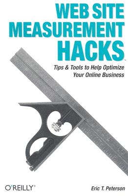 Image for Web Site Measurement Hacks: Tips & Tools to Help Optimize Your Online Business