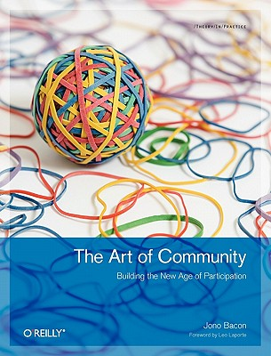 The Art of Community: Building the New Age of Participation (Theory in Practice), Bacon, Jono