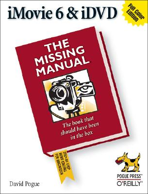 iMovie 6 & iDVD: The Missing Manual, Pogue, David