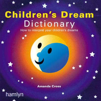 Image for The Children's Dream Dictionary: How to Interpret Your Children's Dreams