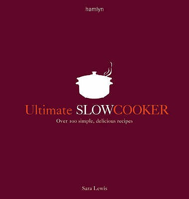 Ultimate Slow Cooker: Over 100 Simple, Delicious Recipes [used book], Sara Lewis