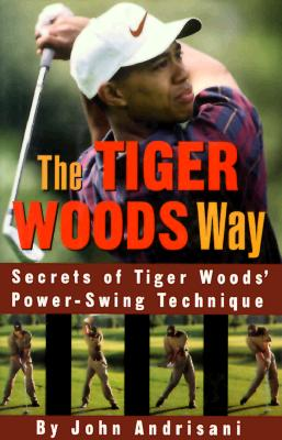 Image for The Tiger Woods Way: An Analysis of Tiger Woods' Power-Swing Technique