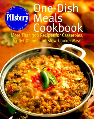 Image for Pillsbury: One-Dish Meals Cookbook: More Than 300 Recipes for Casseroles, Skillet Dishes and Slow-Cooker Meals