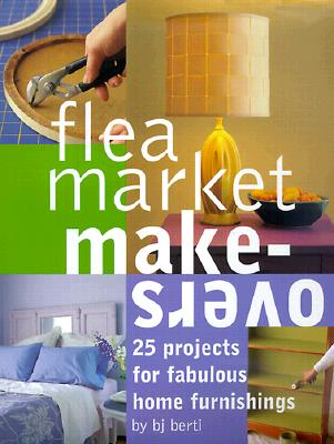 Image for Flea Market Makeovers: 25 Projects for Fabulous Home Furnishings