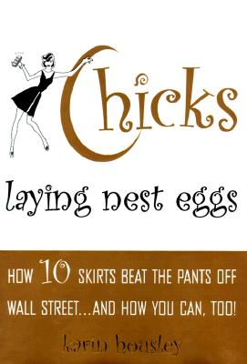 Image for Chicks Laying Nest Eggs : How 10 Skirts Beat the Pants Off Wall Street...And How You Can Too!