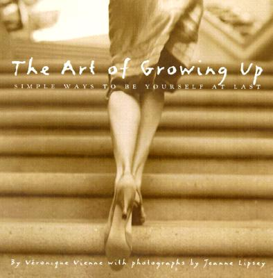 Image for The Art of Growing Up: Simple Ways to Be Yourself at Last