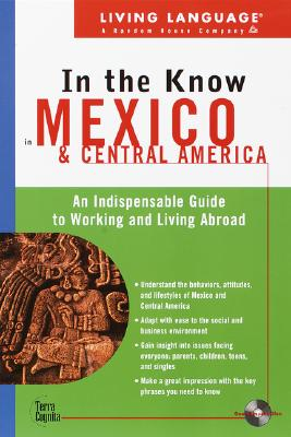 Image for Living Language In the Know in Mexico and Central America: An Indispensable Cross Cultural Guide to Working and Living Abroad (LL(TM) In the Know)