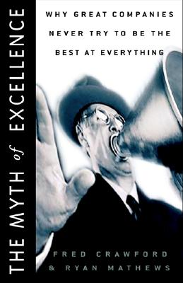 Image for MYTH OF EXCELLENCE WHY GREAT COMPANIES NEVER TRY TO BE THE BEST AT EVERYTHING