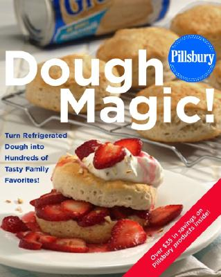 Image for Pillsbury: Dough Magic!: Turn Refrigerated Dough into Hundreds of Tasty Family Favorites!