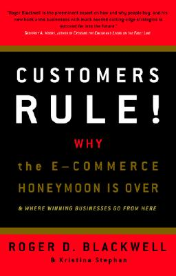 Image for Customers Rule!  Why the E-Commerce Honeymoon is over and where Winning Businesses Go From Here
