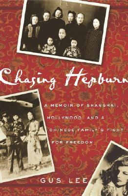 Image for Chasing Hepburn: A Memoir of Shanghai, Hollywood, and a Chinese Family's Fight for Freedom