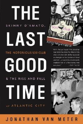 Image for LAST GOOD TIME, THE NOTORIOUS 500 CLUB AND THE RISE AND FALL OF ATLANTIC CITY