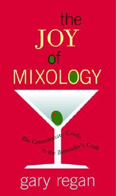 JOY OF MIXOLOGY: The Consummate Guide to the, GARY REGAN