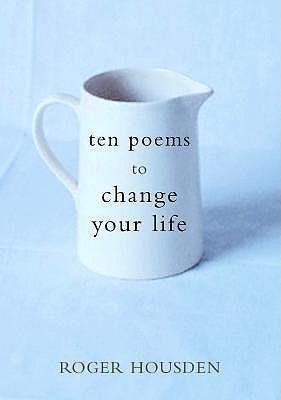 Ten Poems to Change Your Life, Housden, Roger